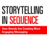Storytelling in Sequence: How Brands Are Creating More Engaging Messaging